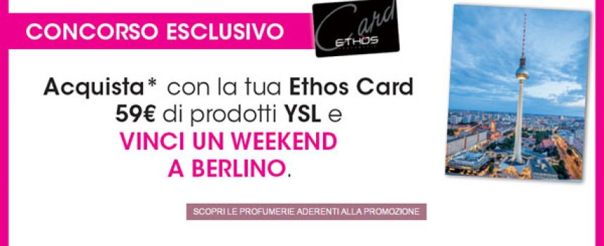 Acquista i prodotti YSL da Ethos e vinci un weekend a Berlino