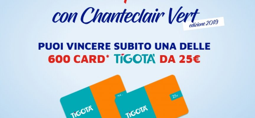 Tenta la fortuna con Chanteclair Vert: in palio 600 gift card Tigotà
